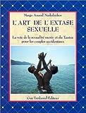 L'art de l'extase sexuelle - La voie de la sexualité sacrée et du Tantra pour les couples occidentaux