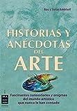 HISTORIAS Y ANÉCDOTAS DEL ARTE: Todo lo que no se suele encontrar en un libro sobre arte (Arte (ma Non Troppo))