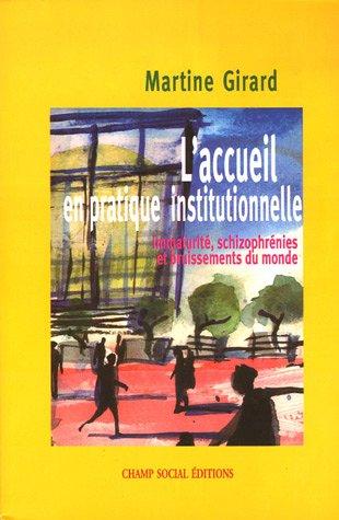 L'Accueil en pratique institutionnelle: Immaturités, schizophrènies et bruissements du monde par Martine Girard, Frédérique Massat