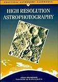 High Resolution Astrophotography (Practical Astronomy Handbooks)