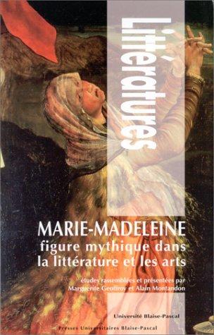 Marie-Madeleine: Figure mythique dans la littérature et les arts (Collection Littératures)
