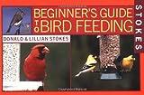 Stokes Beginner's Guide to Bird Feeding by Donald Stokes (2002-05-01)