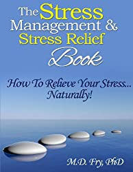 The Stress Management & Stress Relief Book - How To Relieve Your Stress...Naturally ! (English Edition)
