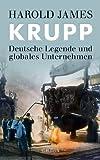 Krupp: Deutsche Legende und globales Unternehmen - Harold James