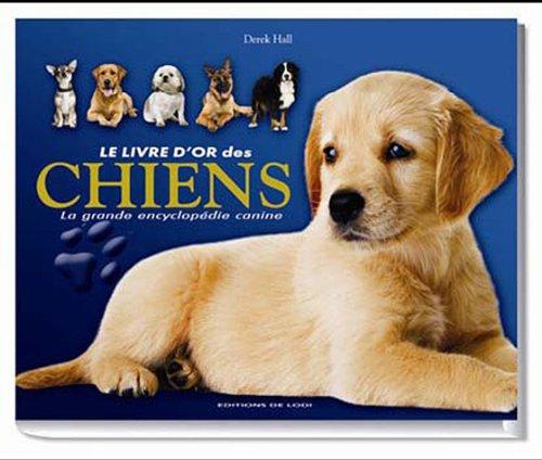 Le livre d'or des chiens : La grande encyclopédie canine