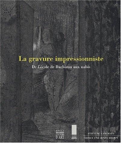 La gravure impressionniste: De l'école de Barbizon aux nabis par Janine Bailly-Herzberg, François Fossier, Michel Melot, Nicole Minder, Edith Carey
