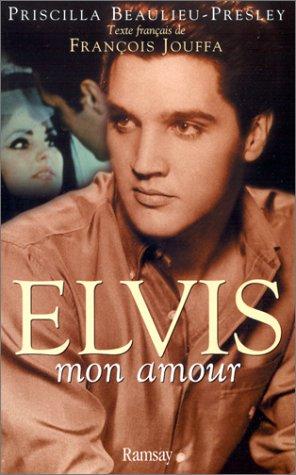 Elvis mon amour par Priscilla Beaulieu-Presley
