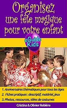 Organisez une fête magique pour votre enfant: Créez de la magie pour votre enfant ! (eGuide Kids t. 1) par [Rebière, Cristina, Rebière, Olivier]