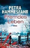 Fremdes Leben: Roman von Petra Hammesfahr