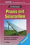 Praxis mit Solarzellen. Kennwerte, Schaltungen und Tips für Anwender