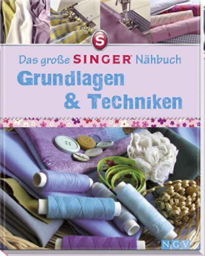 Das große SINGER Nähbuch Grundlagen & Techniken (Bücher Von Singer)