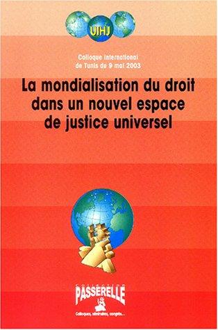La mondialistation du droit dans un nouvel espace de justice universel : Colloque international de Tunis du 9 mai 2003