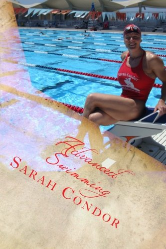 Advanced Swimming: Contest Preparation for Masters, Including Dry Exercise and Nutrition por Sarah Patricia Condor