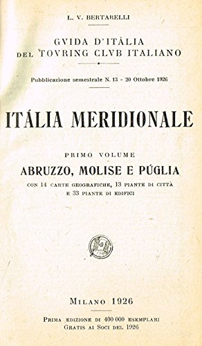 Guida d' italia del touring club italiano - italia meridionale vol. i. abruzzo - molise e puglia.