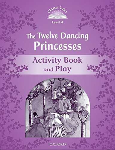 Classic Tales Second Edition: Classic Tales Level 4. The Twelve Dancing Princesses: Activity Book 2nd Edition