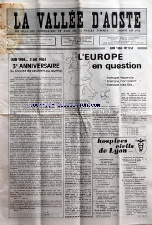 VALLEE D'AOSTE (LA) [No 1257] du 01/06/1984 - JUIN 1984 3 ANS DEJA - 3E ANNIVERSAIRE DU COMITE DE SOUTIEN DU JOURNAL PAR LP - L'EUROPE EN QUESTION - EUROPE LEGENDE - EUROPE CONTINENT - EUROPE DES DIX - HOSPICES CIVILS DE LYON - L'INFORMATIQUE DE GESTION A L'HOPITAL E HERRIOT