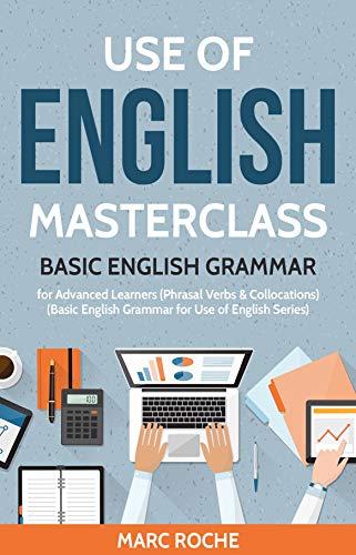 Use Of English Masterclass: Basic English Grammar For Advanced Learners:  (phrasal Verbs & Collocations) (basic English Grammar For Use Of English Book 1) por Marc Roche epub