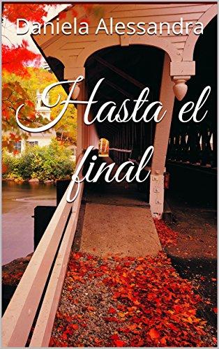 Hasta el final (Sin Mirar Atrás nº 3) por Daniela Alessandra