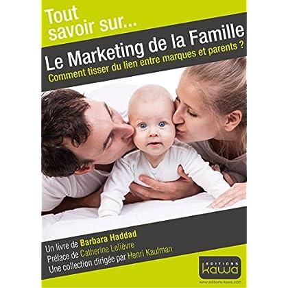 Tout savoir sur... Le Marketing de la Famille: Comment tisser du lien entre marques et parents?