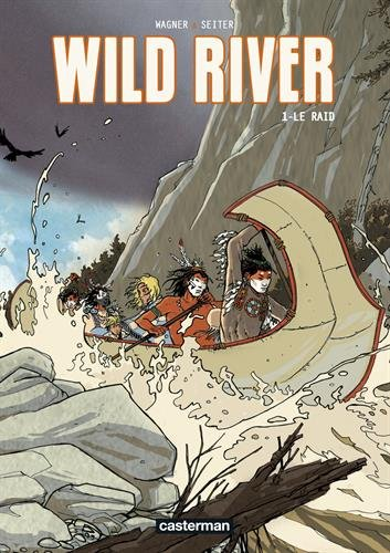 Wild River, Tome 1 : Le raid par Roger Seiter