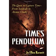 Time's Pendulum: The Quest to Capture Time - From Sundials to Atomic Clocks