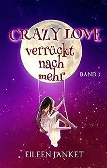 CRAZY LOVE - verrückt nach mehr (Band 3) von [Janket, Eileen]