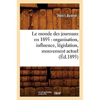 Le monde des journaux en 1895 : organisation, influence, législation, mouvement actuel (Éd.1895)