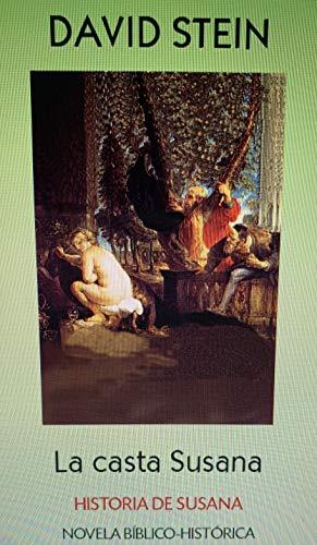 Susana la casta: Historia de Susana (Antiguo Testamento nº 27) por David  Stein