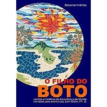 O Filho do BOTO: Lendas e histórias da Amazônia e do Mundo narradas pelo aventuroso John Dillon, Ph. D. (Portuguese Edition)