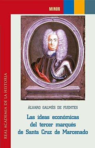 Las ideas económicas del tercer Marqués de Santa Cruz de Marcenado. (Minor.) por Alvaro Galmes De Fuentes