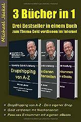 Drei Bücher in einem - Geld verdienen im Internet - mit Dropshipping, Nischenseiten Affiliate Marketing und Kindle eBooks schreiben: Auf rund 350 Seite Schritt für Schritt zu finanzieller Freiheit Taschenbuch