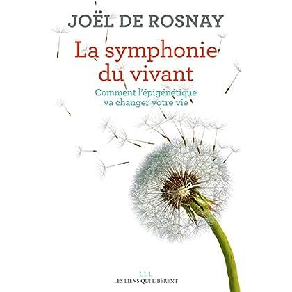 La symphonie du vivant: Comment l'épigénétique va changer votre vie