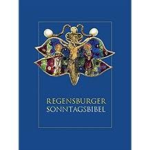 Regensburger Sonntagsbibel: Die Lesungen der Sonn-und Feiertage mit Betrachtungen von Josef Ratzinger/ Benedikt XVI. und Kunstwerken aus dem Bistum Regensburg