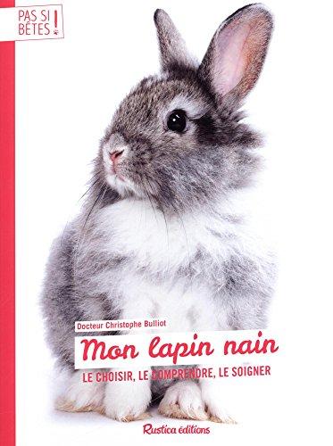 Pas si bêtes : Mon lapin nain par Christophe Bulliot