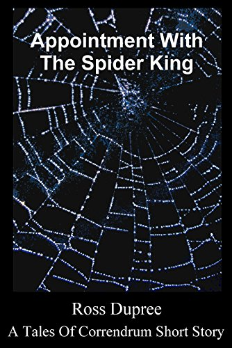 Appointment With The Spider King (Tales Of Correndrum Short Story) (English Edition)