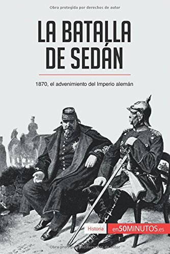 La batalla de Sedán: 1870, el advenimiento del Imperio alemán por 50Minutos.Es