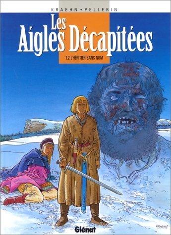 Les Aigles décapitées, tome 2 : L'Héritier sans nom de Patrice Pellerin (15 avril 1987) Cartonné