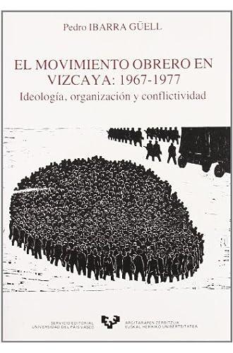 El Movimiento Obrero En Vizcaya . Ideología, Organización Y Conflictividad