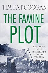 The Famine Plot: England's Role in Ireland's Greatest Tragedy by Tim Pat Coogan (2012-11-27)