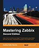 Mastering Zabbix - Second Edition: Learn how to monitor your large IT environments using Zabbix with this one-stop, comprehensive guide to the Zabbix world (English Edition)