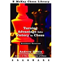 Turning Advantage into Victory in Chess: Algebraic Notation (McKay Chess Library) by Andrew Soltis (2004-10-12)