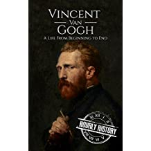 Vincent van Gogh: A Life From Beginning to End (English Edition)
