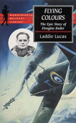 Flying Colours: The Epic Story of Douglas Bader (Wordsworth Military Library)