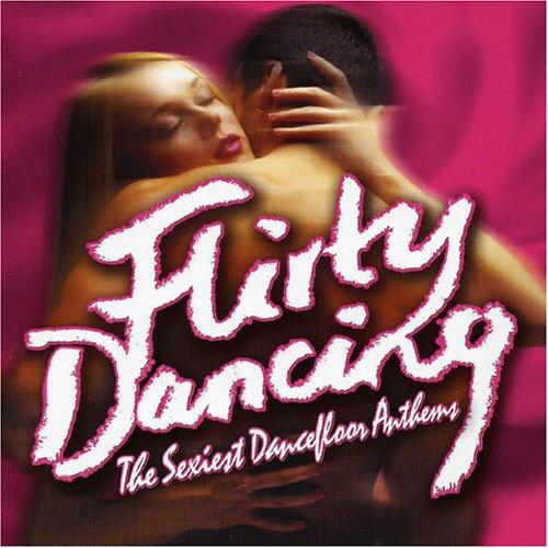 Flirty Dancing [the Sexiest Da Flirty Rock