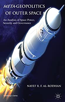 Meta-Geopolitics of Outer Space: An Analysis of Space Power, Security and Governance (St Antony's) von [Al-Rodhan, Nayef R.F.]