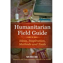 Humanitarian Field Guide: Ideas, Inspiration, Methods and Tools: Resources and Tools to Create Change in the World by Dr Chris Stout (2014-07-29)