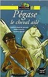 p?gase le cheval ail? d apr?s la l?gende grecque de h?l?ne k?rillis annette marnat illustrations 31 mai 2006