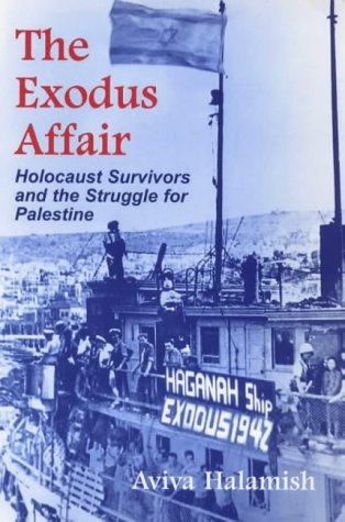 The Exodus Affair: Holocaust Survivors and the Struggle for Palestine: Written by Aviva Halamish, 1998 Edition, (2nd Revised edition) Publisher: Vallentine Mitchell & Co Ltd [Paperback]