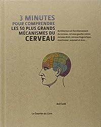 3 minutes pour comprendre les 50 plus grands mécanismes du cerveau : Architecture et fonctionnement du cerveau, cerveau gauche contre cerveau droit, ... linguistique, émotionnel, sommeil et rêve...