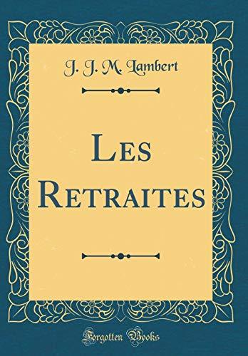 Les Retraites (Classic Reprint) par J J M Lambert